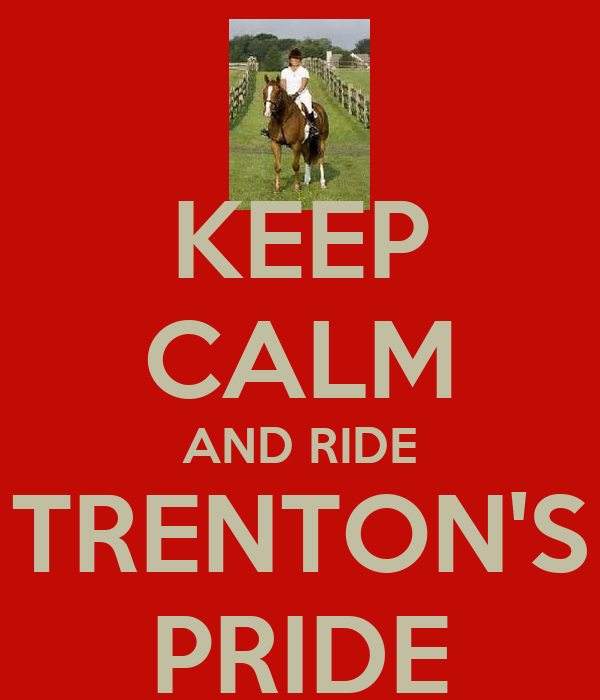 KEEP CALM AND RIDE TRENTON'S PRIDE