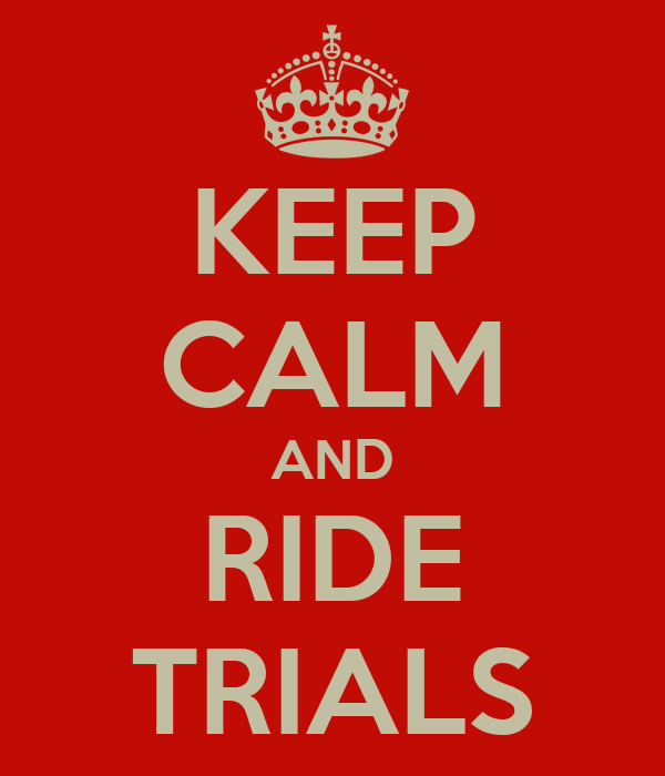 KEEP CALM AND RIDE TRIALS