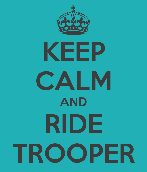 KEEP CALM AND RIDE TROOPER