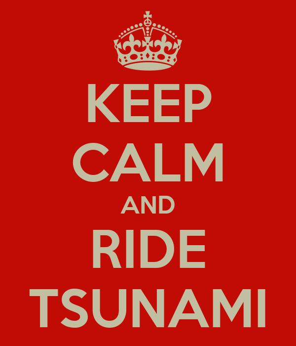 KEEP CALM AND RIDE TSUNAMI