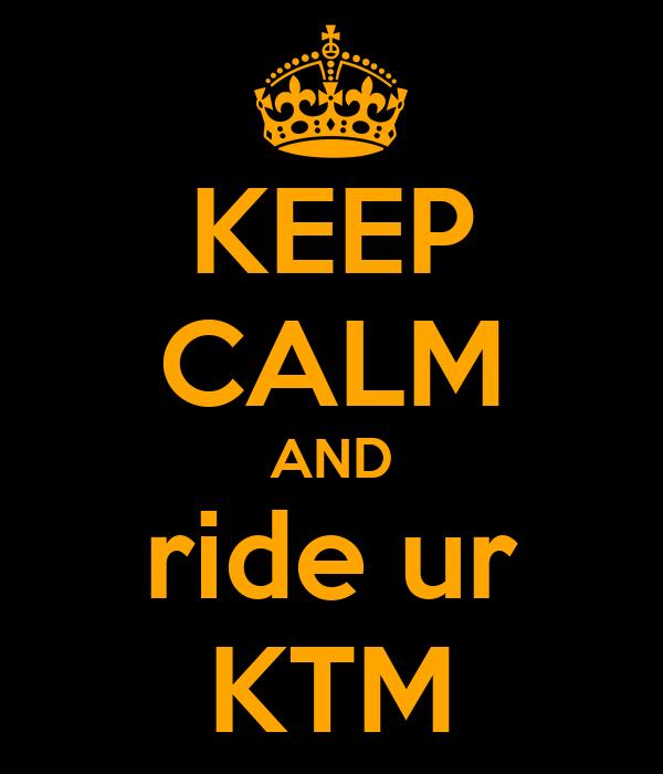 KEEP CALM AND ride ur KTM