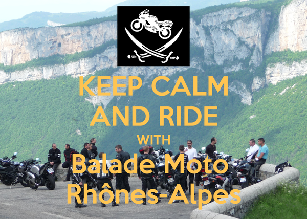 KEEP CALM AND RIDE WITH Balade Moto  Rhônes-Alpes