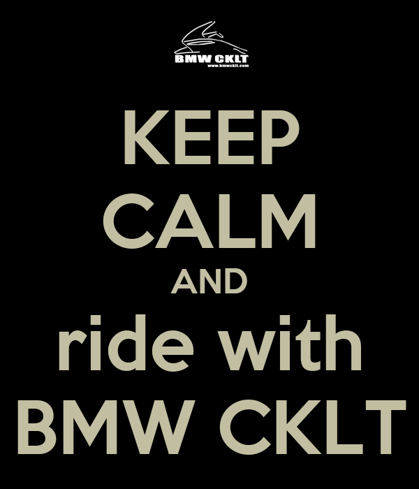 KEEP CALM AND ride with BMW CKLT