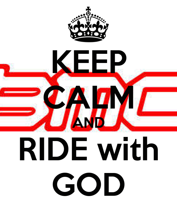 KEEP CALM AND RIDE with GOD