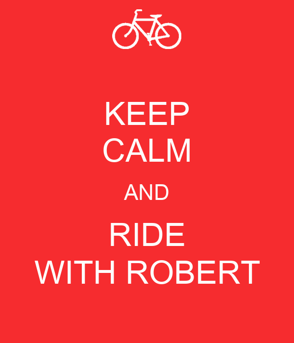 KEEP CALM AND RIDE WITH ROBERT