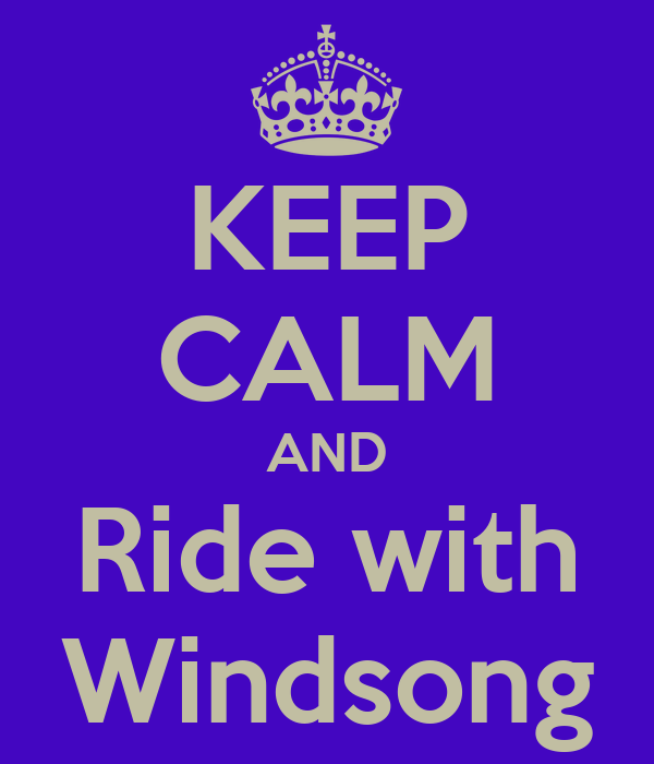 KEEP CALM AND Ride with Windsong