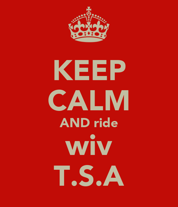 KEEP CALM AND ride wiv T.S.A