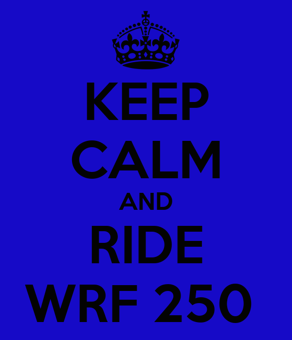 KEEP CALM AND RIDE WRF 250