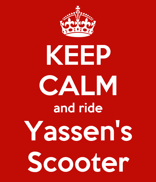 KEEP CALM and ride Yassen's Scooter