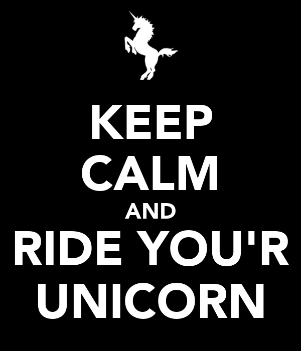 KEEP CALM AND RIDE YOU'R UNICORN