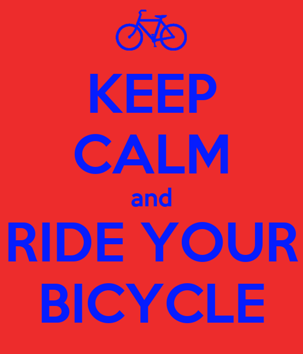 KEEP CALM and RIDE YOUR BICYCLE