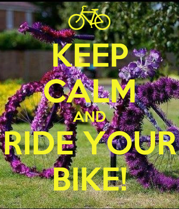 KEEP CALM AND RIDE YOUR BIKE!