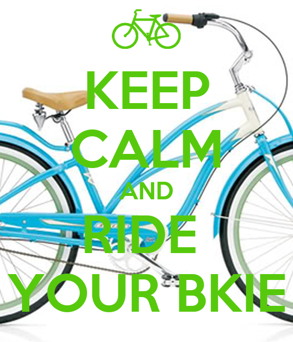 KEEP CALM AND RIDE  YOUR BKIE