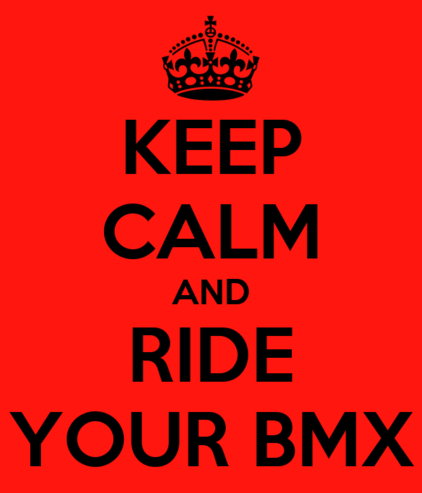 KEEP CALM AND RIDE YOUR BMX