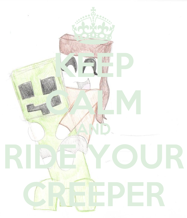 KEEP CALM AND RIDE YOUR CREEPER