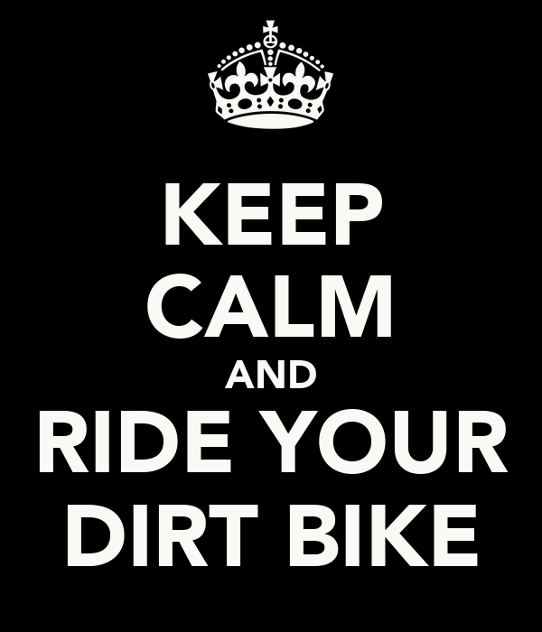 KEEP CALM AND RIDE YOUR DIRT BIKE
