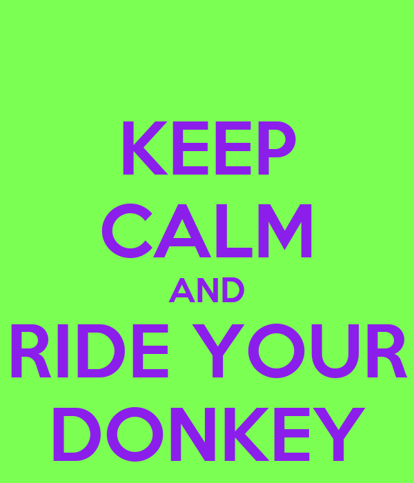 KEEP CALM AND RIDE YOUR DONKEY