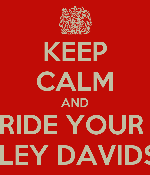 KEEP CALM AND RIDE YOUR  HARLEY DAVIDSON