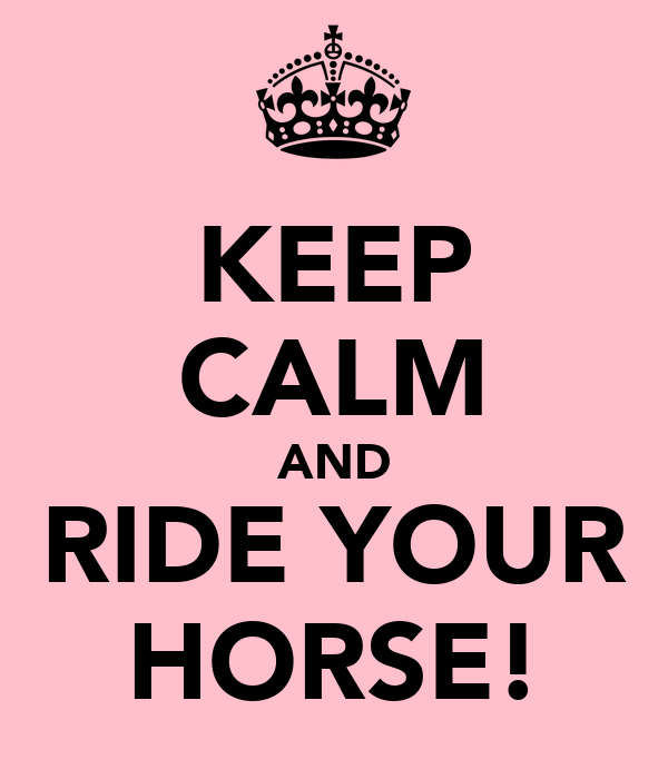 KEEP CALM AND RIDE YOUR HORSE!