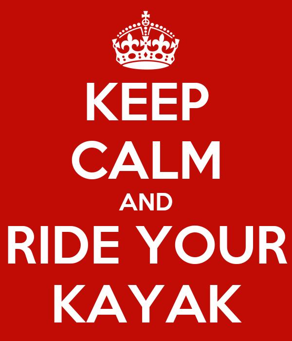 KEEP CALM AND RIDE YOUR KAYAK