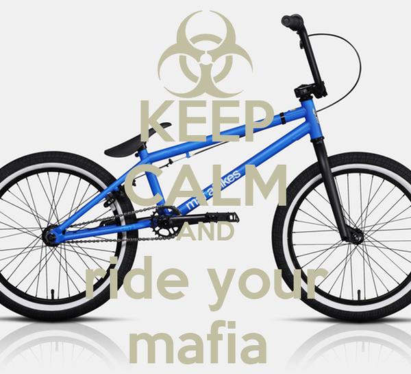 KEEP CALM AND ride your mafia