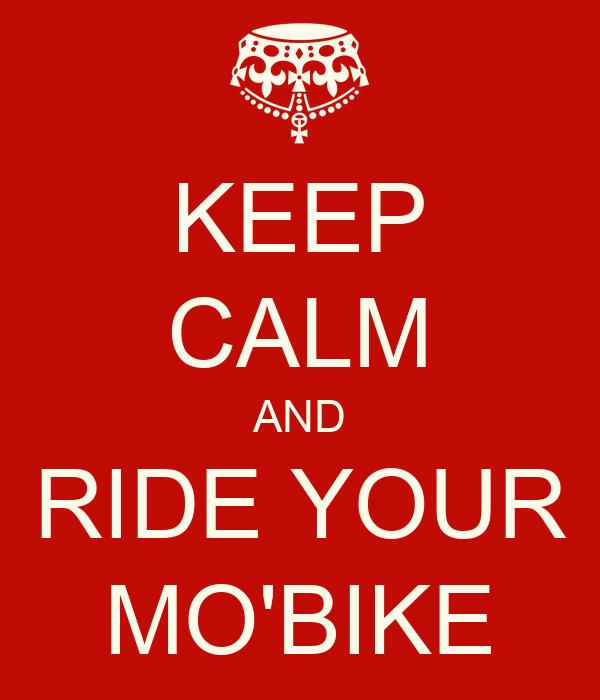 KEEP CALM AND RIDE YOUR MO'BIKE