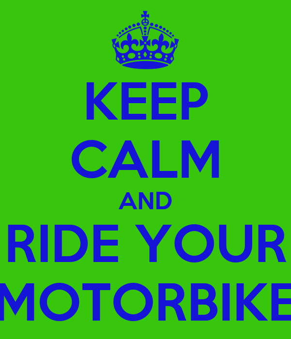KEEP CALM AND RIDE YOUR MOTORBIKE