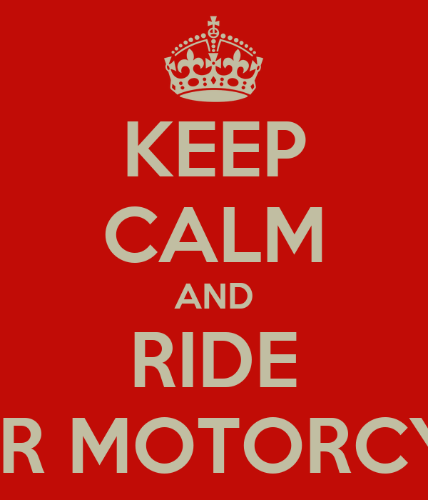 KEEP CALM AND RIDE YOUR MOTORCYCLE
