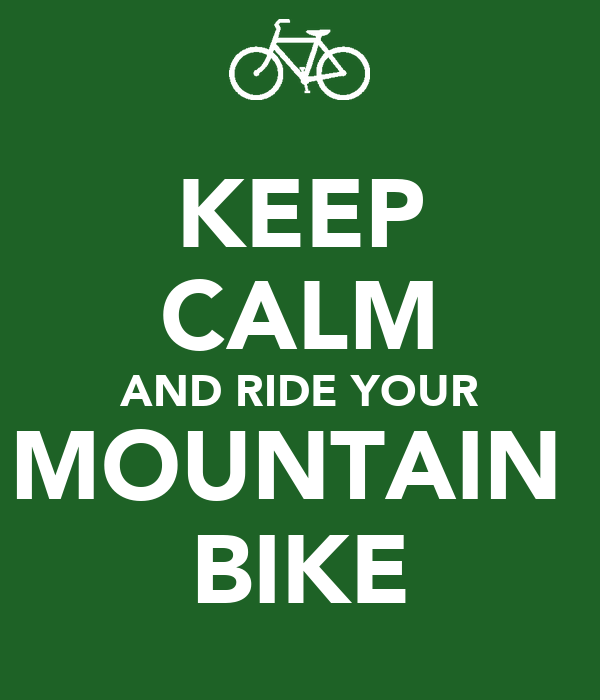 KEEP CALM AND RIDE YOUR MOUNTAIN  BIKE