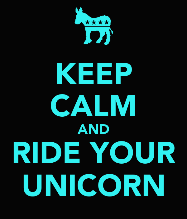 KEEP CALM AND RIDE YOUR UNICORN
