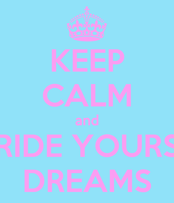 KEEP CALM and RIDE YOURS DREAMS