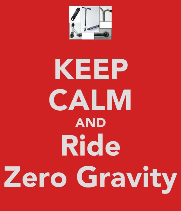 KEEP CALM AND Ride Zero Gravity