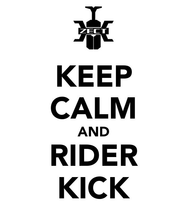 KEEP CALM AND RIDER KICK