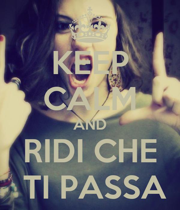 KEEP CALM AND RIDI CHE  TI PASSA