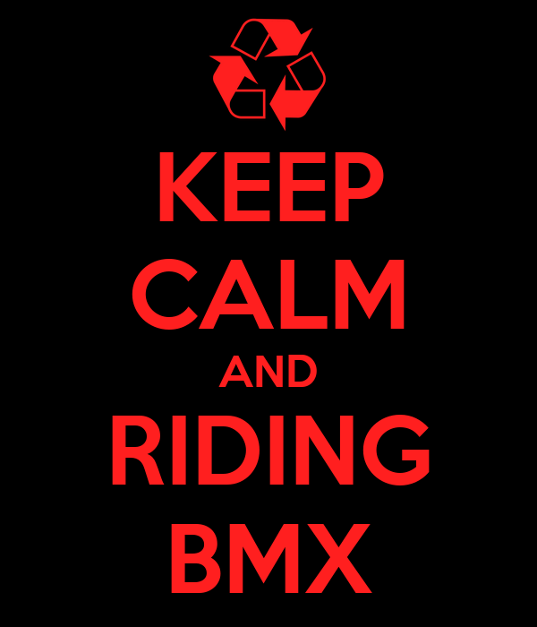 KEEP CALM AND RIDING BMX