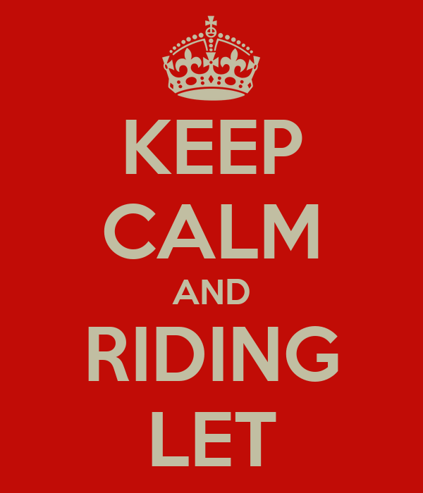 KEEP CALM AND RIDING LET