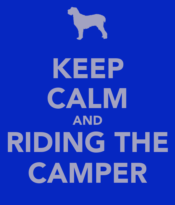 KEEP CALM AND RIDING THE CAMPER