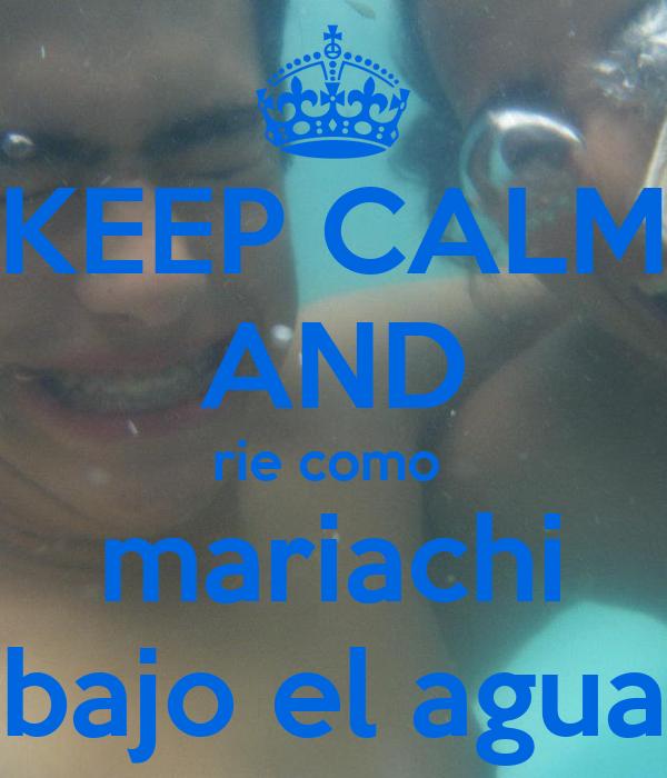 KEEP CALM AND rie como  mariachi bajo el agua