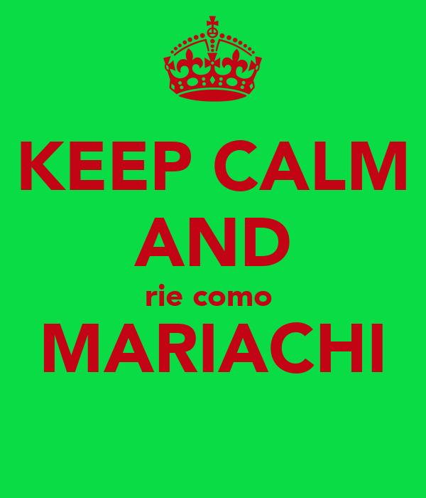KEEP CALM AND rie como  MARIACHI