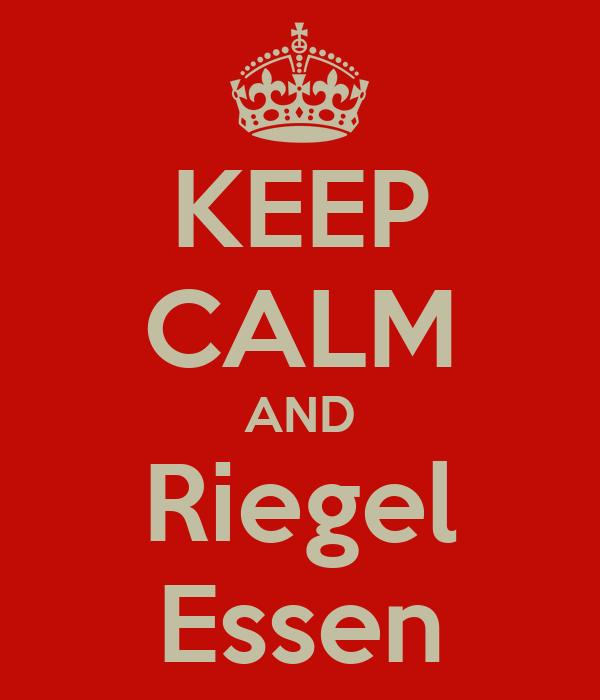 KEEP CALM AND Riegel Essen