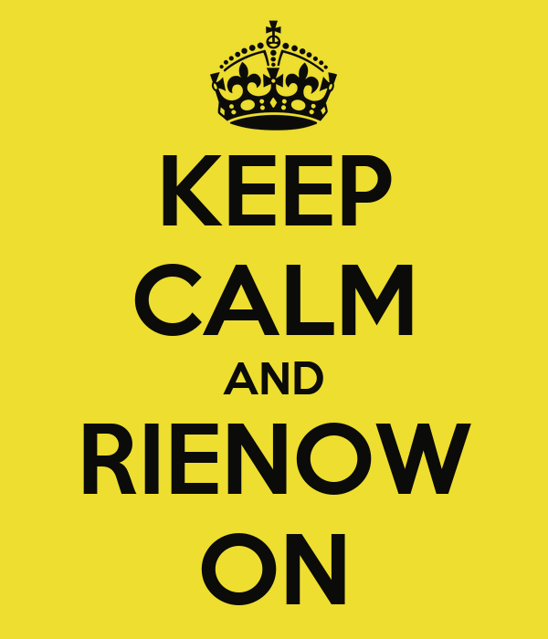 KEEP CALM AND RIENOW ON