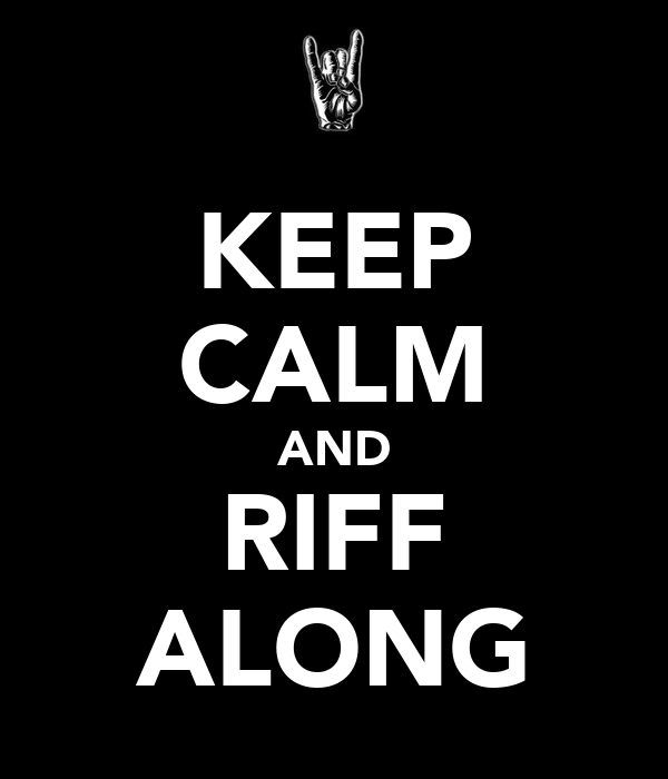 KEEP CALM AND RIFF ALONG