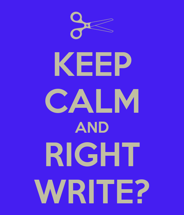 KEEP CALM AND RIGHT WRITE?
