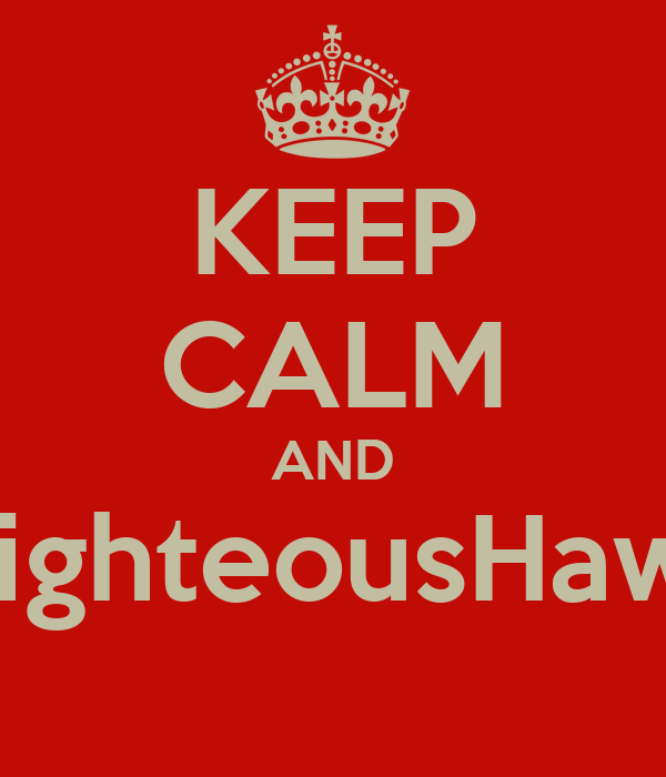 KEEP CALM AND #RighteousHawaii
