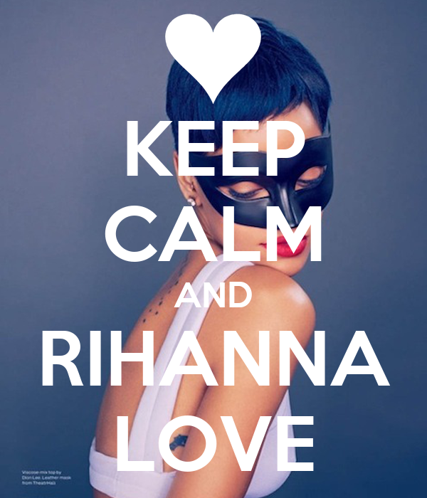 KEEP CALM AND RIHANNA LOVE