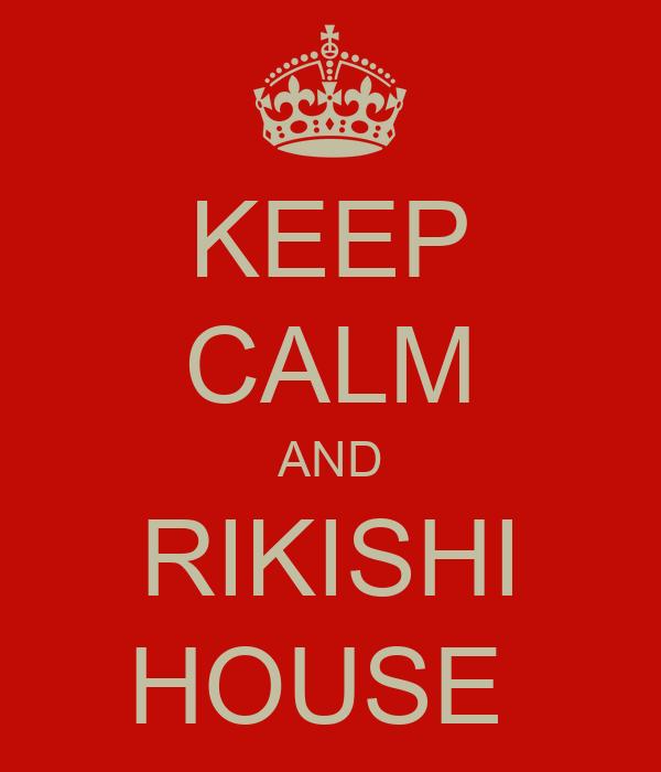 KEEP CALM AND  RIKISHI  HOUSE