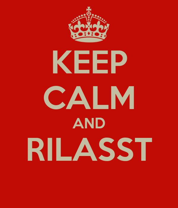 KEEP CALM AND RILASST