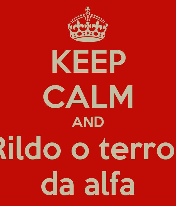 KEEP CALM AND Rildo o terror da alfa
