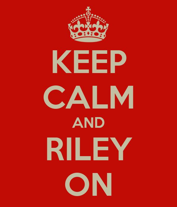 KEEP CALM AND RILEY ON