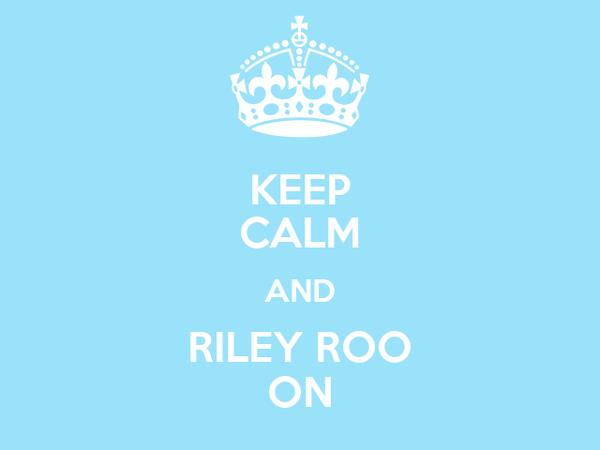 KEEP CALM AND RILEY ROO ON